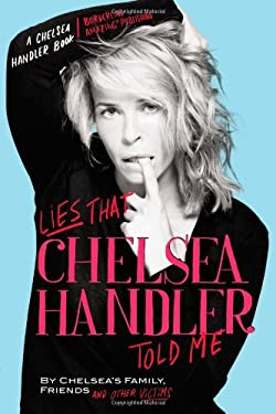 Lies That Chelsea Handler Told Me: By Chelsea's Family, Friends and Other Victims