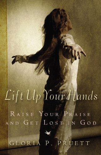 Lift Up Your Hands: Raise Your Praise and Get Lost in God 9780446578233
