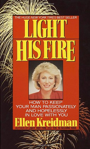 Light His Fire: How to Keep Your Man Passionately and Hopelessly in Love with You 9780440207535
