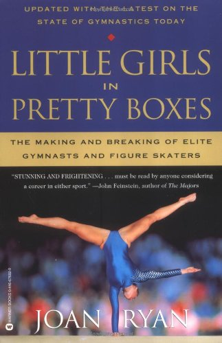 Little Girls in Pretty Boxes: The Making and Breaking of Elite Gymnasts and Figure Skaters 9780446676823