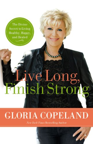 Live Long, Finish Strong: The Divine Secret to Living Healthy, Happy, and Healed 9780446559270
