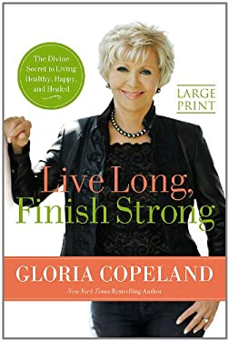 Live Long, Finish Strong: The Divine Secret to Living Healthy, Happy, and Healed 9780446567015