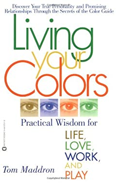 Living Your Colors: Practical Wisdom for Life, Love, Work, and Play 9780446679114