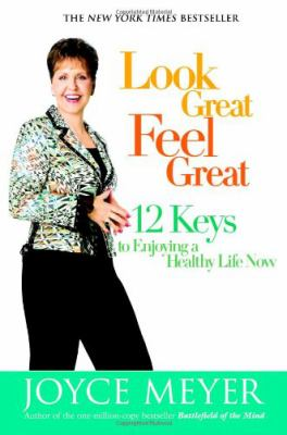Look Great, Feel Great: 12 Keys to Enjoying a Healthy Life Now 9780446579469