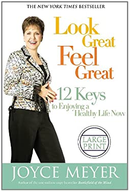 Look Great, Feel Great: 12 Keys to Enjoying a Healthy Life Now 9780446579834