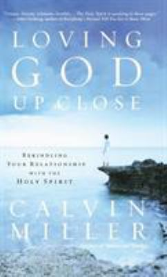 Loving God Up Close: Rekindling Your Relationship with the Holy Spirit 9780446530125