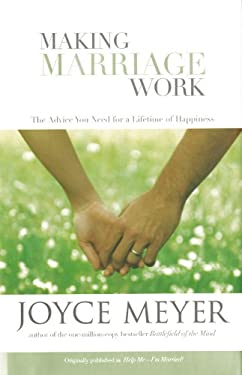 Making Marriage Work: The Advice You Need for a Lifetime of Happiness 9780446577267