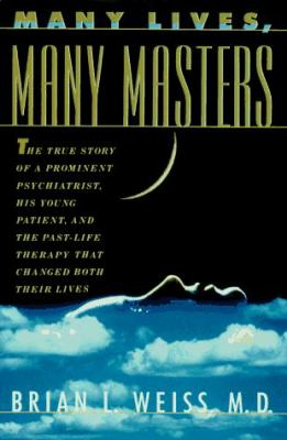 Many Lives, Many Masters: The True Story of a Prominent Psychiatrist, His Young Patient, and the Past Life Therapy That Changed Both Their Lives 9780446520591