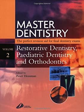 Master Dentistry - Restorative Dentistry, Paediatric Dentistry and Orthodontics: Restorative Dentistry - Paediatric Dentistry and Orthodontics 9780443061936