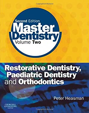 Master Dentistry, Volume Two: Restorative Dentistry, Paediatric Dentistry and Orthodontics 9780443068959