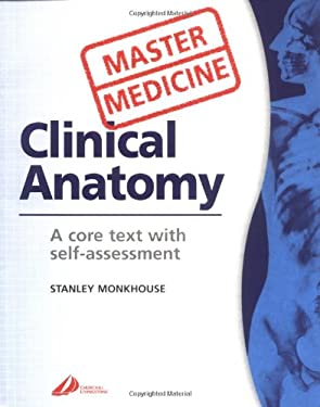 Master Medicine: Clinical Anatomy: A Core Text with Self-Assessment 9780443063954
