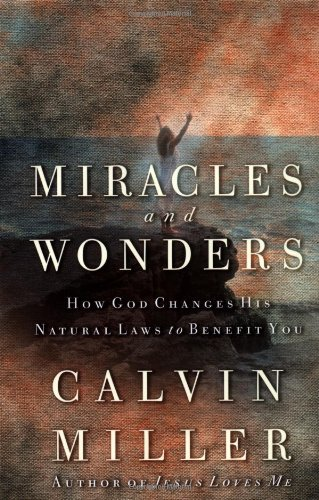 Miracles and Wonders: How God Changes His Natural Laws to Benefit You 9780446530101