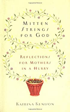 Mitten Strings for God: Reflections for Mothers in a Hurry 9780446525312