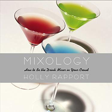 Mixology: How to Be the Drink Mixer in Your Crowd 9780446695268