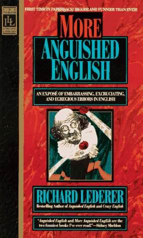 More Anguished English: An Expose of Embarrassing Excruciating, and Egregious Errors in English 9780440215776