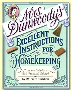 Mrs. Dunwoody's Excellent Instructions for Homekeeping: Timeless Wisdom and Practical Advice 9780446530132