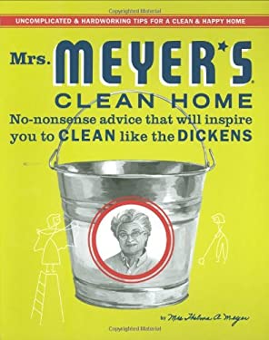 Mrs. Meyer's Clean Home: No-Nonsense Advice That Will Inspire You to Clean Like the Dickens 9780446544597