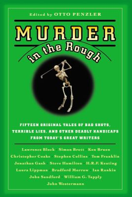 Murder in the Rough: Original Tales of Bad Shots, Terrible Lies, and Other Deadly Handicaps from Today's Great Writers 9780446697415