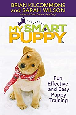 My Smart Puppy: Fun, Effective, and Easy Puppy Training [With Demonstrations of Great Training Techniques]