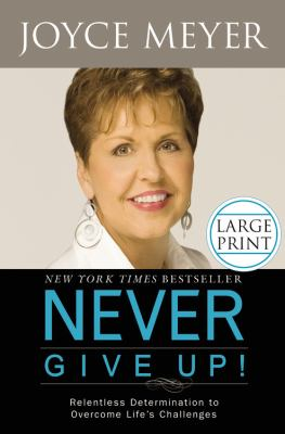 Never Give Up!: Relentless Determination to Overcome Life's Challenges 9780446541282