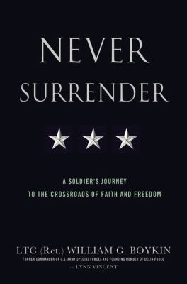 Never Surrender: A Soldier's Journey to the Crossroads of Faith and Freedom 9780446582155