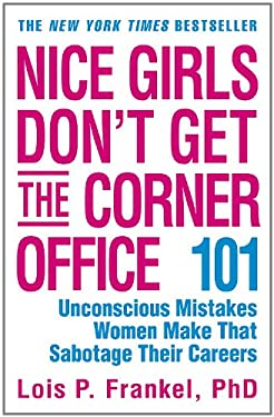 Nice Girls Don't Get the Corner Office: 101 Unconscious Mistakes Women Make That Sabotage Their Careers 9780446693318