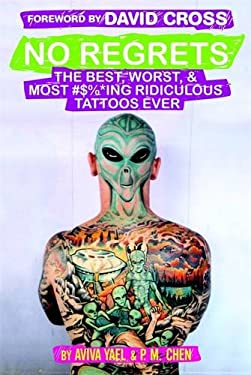 No Regrets: The Best, Worst, & Most #$%*Ing Ridiculous Tattoos Ever 9780446582070