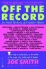 Off the Record: An Oral History of Popular Music 9780446390903