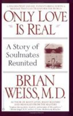 Only Love is Real: A Story of Soulmates Reunited 9780446672658