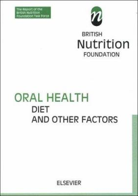 Oral Health: Diet and Other Factors: The Report of the British Nutrition Foundation's Task Force 9780444500250
