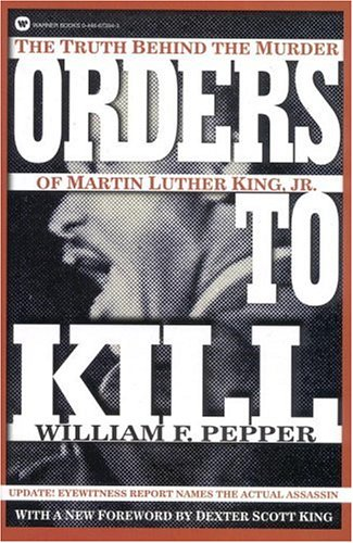 Orders to Kill: The Truth Behind the Murder of Martin Luther King, Jr. 9780446673945