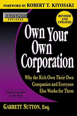 Own Your Own Corporation: Why the Rich Own Their Own Companies and Everyone Else Works for Them 9780446539067