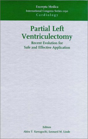 Partial Left Ventriculectomy: Recent Evolution for Safe and Effective Application: Proceedings of the 2nd International Symposium on Partial Left Vent 9780444502797