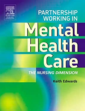 Partnership Working in Mental Health Care: The Nursing Dimension 9780443073977