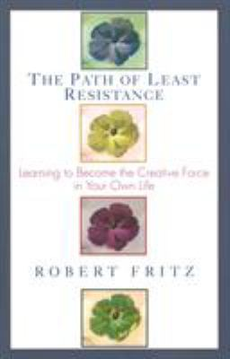 Path of Least Resistance: Learning to Become the Creative Force in Your Own Life 9780449903377