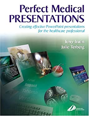 Perfect Medical Presentations: Creating Effective PowerPoint Presentations for Thehealthcare Professional 9780443074851