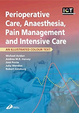 Perioperative Care, Anaesthesia, Pain Management and Intensive Care: An Illustrated Colour Text 9780443064104