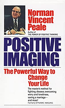 Positive Imaging: The Powerful Way to Change Your Life 9780449211144