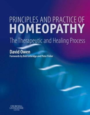 Principles and Practice of Homeopathy: The Therapeutic and Healing Process 9780443100895