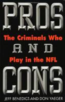 Pros and Cons: The Criminals Who Play in the NFL 9780446524032