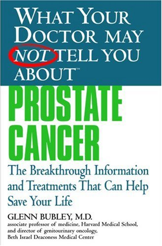 Prostate Cancer: The Breakthrough Information and Treatments That Can Help Save Your Life 9780446690805