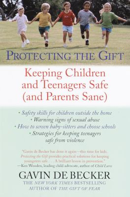 Protecting the Gift: Keeping Children and Teenagers Safe (and Parents Sane) 9780440509004