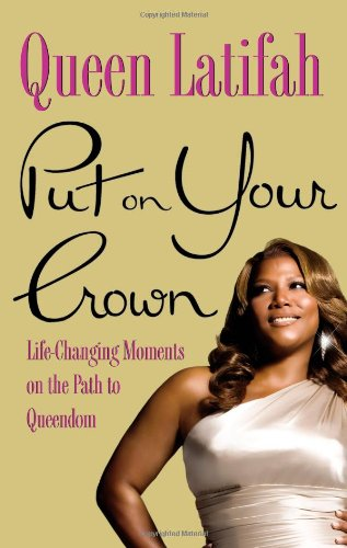 Put on Your Crown: Life-Changing Moments on the Path to Queendom 9780446555890