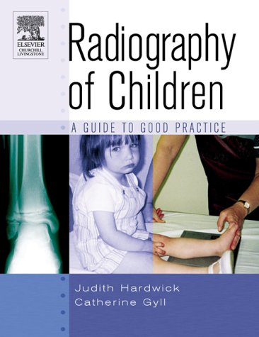 Radiography of Children: A Guide to Good Practice 9780443072574