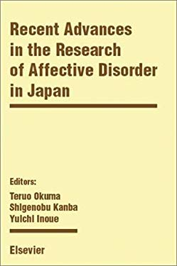 Recent Advances in the Research of Affective Disorders in Japan: 12th World Congress of Psychiatry, Yokohama, Japan 24-29 August 2002 9780444507488