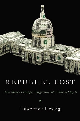 Republic, Lost: How Money Corrupts Congress--And a Plan to Stop It 9780446576437