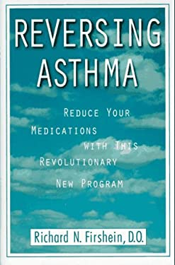 Reversing Asthma: Reduce Your Medications with This Revolutionary New Program 9780446518239