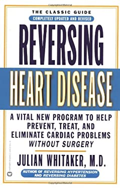 Reversing Heart Disease: A Vital New Program to Help Prevent, Treat, and Eliminate Cardiac Problems Without Surgery 9780446676571