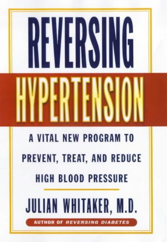 Reversing Hypertension: A Vital New Program to Prevent, Treat and Reduce High Blood Pressure