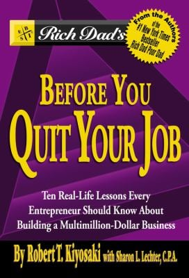 Rich Dad's Before You Quit Your Job: 10 Real-Life Lessons Every Entrepreneur Should Know about Building a Multimillion-Dollar Business 9780446696371